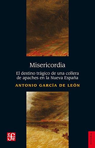 Misericordia. El destino trágico de una collera de apaches en la Nueva España (Historia) eBook: García de León, Antonio: Amazon.es: Tienda Kindle