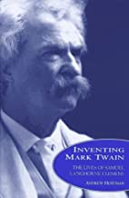 Inventing Mark Twain: The Lives of Samuel Langhorne Clemens