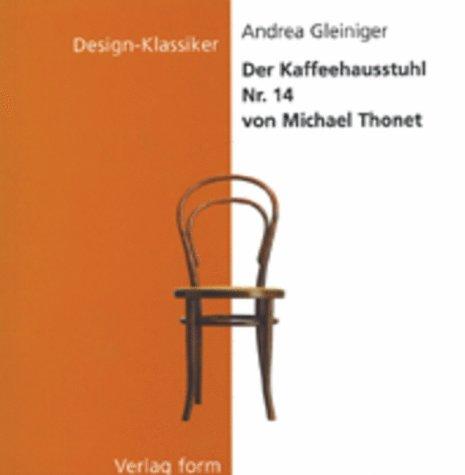 Design Klassiker / Der Kaffeehausstuhl Nr. 14 von Michael Thonet (Design-Klassiker (Dt) (Birkhauser))