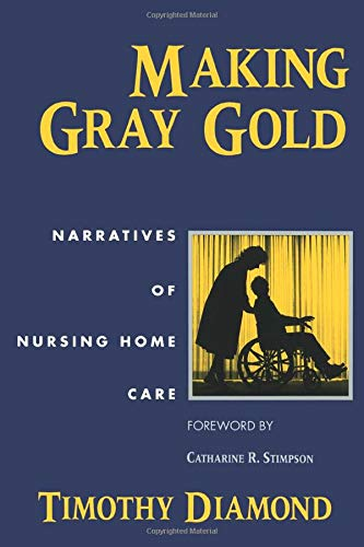 Compare Textbook Prices for Making Gray Gold: Narratives of Nursing Home Care Women in Culture and Society 1 Edition ISBN 9780226144740 by Diamond, Timothy