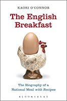 The English Breakfast: The Biography of a National Meal With Recipes