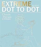 Extreme Dot-to-Dot - Classic Pin-ups: Create a Masterpiece, Line by Line (Extreme Dot to Dot)