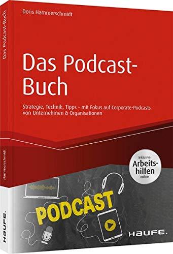 Das Podcast-Buch: Strategie, Technik, Tipps mit Fokus auf Corporate-Podcasts von Unternehmen & Organisationen (Haufe Fachbuch)