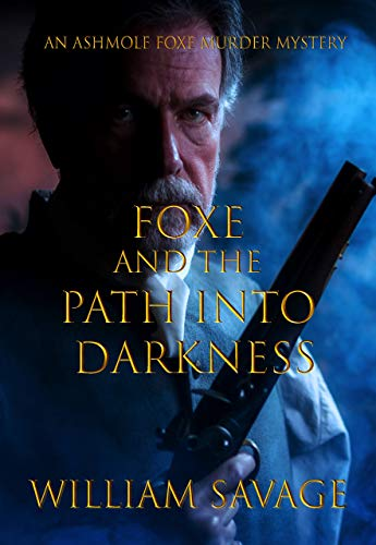 Foxe and the Path into Darkness (An Ashmole Foxe Georgian Mystery Book 8) by [William Savage]
