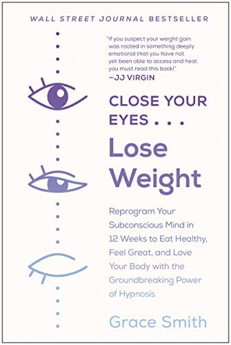 Close Your Eyes Lose Weight Reprogram Your Subconscious Mind in 12 Weeks to Eat Healthy Feel product image