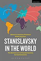 Stanislavsky in the World: The System and Its Transformations Across Continents