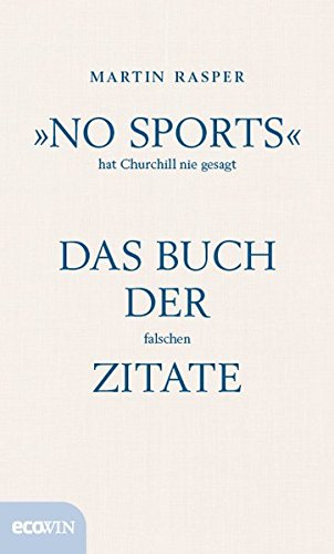»No Sports« hat Churchill nie gesagt: Das Buch der falschen Zitate