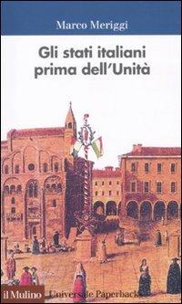 Gli Stati italiani prima dell'unità. Una storia istituzionale