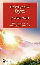La vraie magie - Créer des miracles à chaque jour de votre vie de Wayne W. Dyer