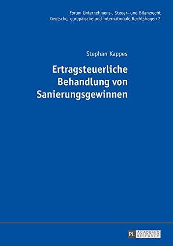Ertragsteuerliche Behandlung von Sanierungsgewinnen (Forum Unternehmens-, Steuer- und Bilanzrecht / Deutsche, europäische und internationale Rechtsfragen, Band 2)
