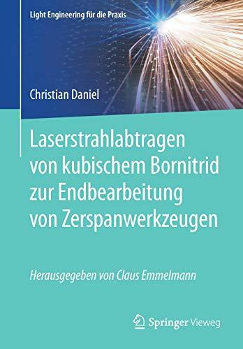 Laserstrahlabtragen von kubischem Bornitrid zur Endbearbeitung von Zerspanwerkzeugen (Light Engineering für die Praxis)