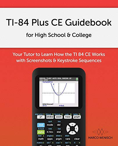 Compare Textbook Prices for TI-84 Plus CE Guidebook for High School & College: Your Tutor to Learn How The TI 84 works with Screenshots & Keystroke Sequences  ISBN 9781720028062 by Wenisch, Marco