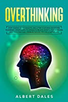 Overthinking: Stop! Change Your Thoughts, Declutter Your Mind and Rewire Your Brain. Mindfulness Technique to Relieve Anxiety, Stop Worrying and Think Positively. Problem Solving Tips for a Happier life