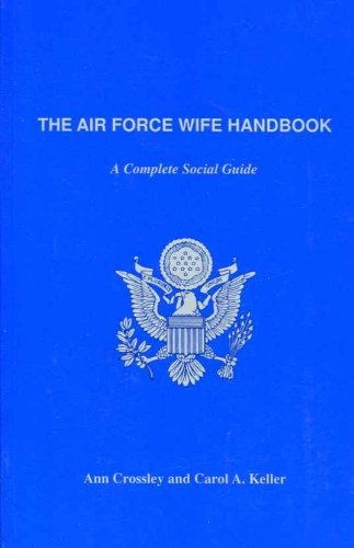 The Air Force Wife Handbook: A Complete Social Guide