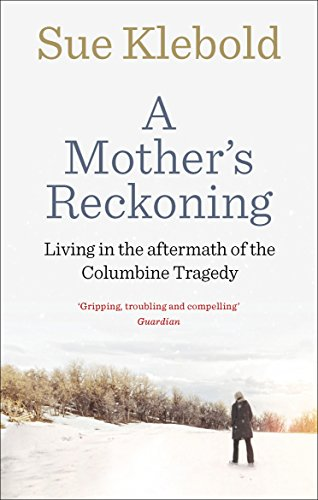A Mother's Reckoning: Living in the aftermath of the Columbine tragedy (English Edition)
