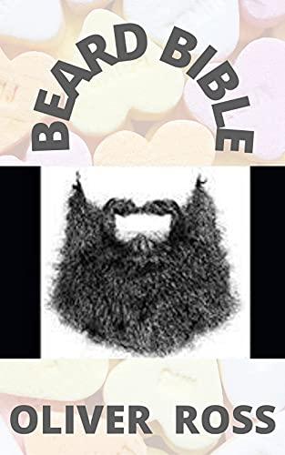 Beard Bible: How To Grow, Groom and Care For Your Beard (English Edition)
