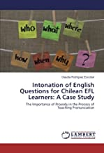 Intonation of English Questions for Chilean EFL Learners: A Case Study: The Importance of Prosody in the Process of Teaching Pronunciation