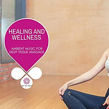 Healing And Wellness - Ambient Music For Deep Tissue Massage
