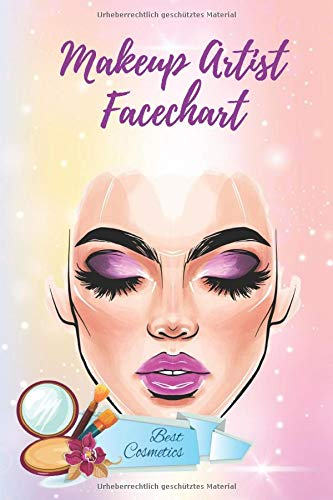 Makeup Artist Facechart: Make Up Facecharts & Gesichtsvorlagen Schminkvorlagen für Kosmetiker zum Festhalten, Eintragen und Ausmalen von verwendeten ... / Für Kosmetikschüler / DIN A5 Softcover