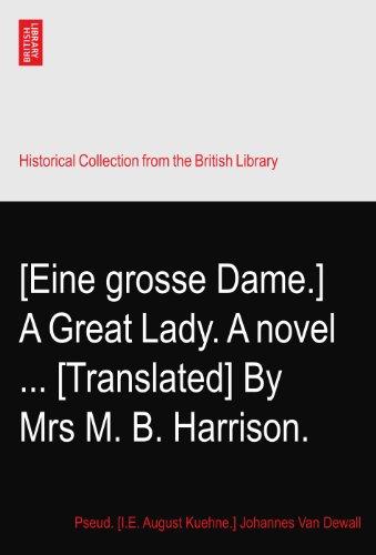 [Eine grosse Dame.] A Great Lady. A novel ... [Translated] By Mrs M. B. Harrison.