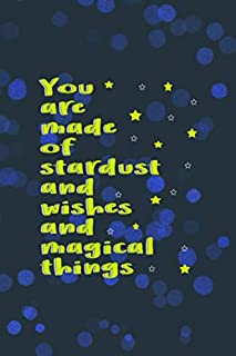 You Are Made Of Stardust And Wishes And Magical Things: Notebook Journal Composition Blank Lined Diary Notepad 120 Pages P...