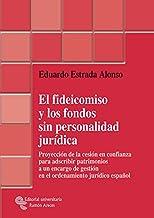 El fideicomiso y los fondos sin personalidad jurídica: Proyección de la cesión en confianza para adscribir patrimonios a un encargo de gestión en el ... (Monografías Jurídicas) (Spanish Edition)