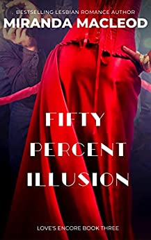 Fifty Percent Illusion (Love's Encore Book 3) by [Miranda MacLeod]