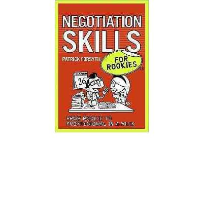 [(Negotiation Skills for Rookies * * )] [Author: Patrick Forsyth] [Sep-2011]