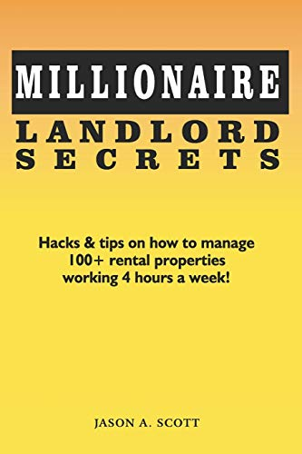 Real Estate Investing Books! - Millionaire Landlord Secrets: Hacks & tips on how to manage 100+ rental properties working 4 hours a week!