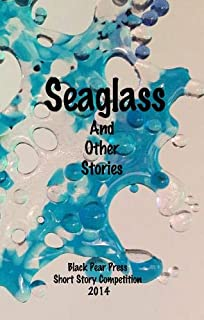 Sea Glass and Other Stories: Black Pear Press Competition 2014