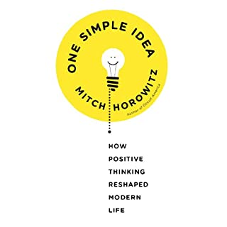 One Simple Idea     How Positive Thinking Reshaped Modern Life              Written by:                                                                                                                                 Mitch Horowitz                               Narrated by:                                                                                                                                 Mitch Horowitz                      Length: 10 hrs and 35 mins     Not rated yet     Overall 0.0