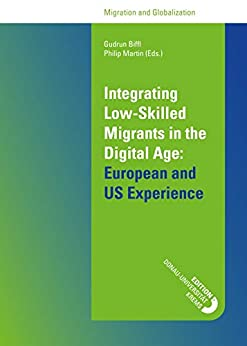 Integrating Low-Skilled Migrants in the Digital Age: European and US Experience: Conference Proceedings by [Gudrun Biffl (eds.), Philip Martin, Gudrun Biffl,]