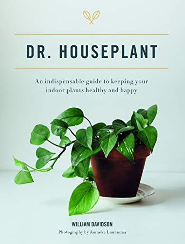 Doctor Houseplant: An Indispensible Guide to Keeping Your Houseplants Happy and Healthy
