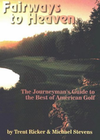 Fairways to Heaven: Journeyman's Guide to the Best American Golf