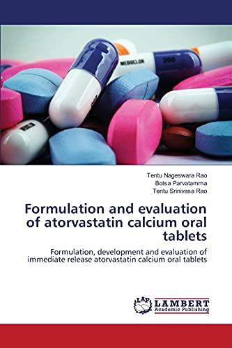 Formulation and evaluation of atorvastatin calcium oral tablets: Formulation, development and evaluation of immediate release atorvastatin calcium oral tablets