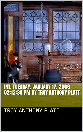 00:08:22 INT. Tuesday, January 17, 2006 02:13:39 PM By Troy Anthony Platt (English Edition)