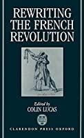 Rewriting the French Revolution: The Andrew Browning Lectures 1989