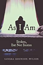 As I Am: Broken, But Not Beaten