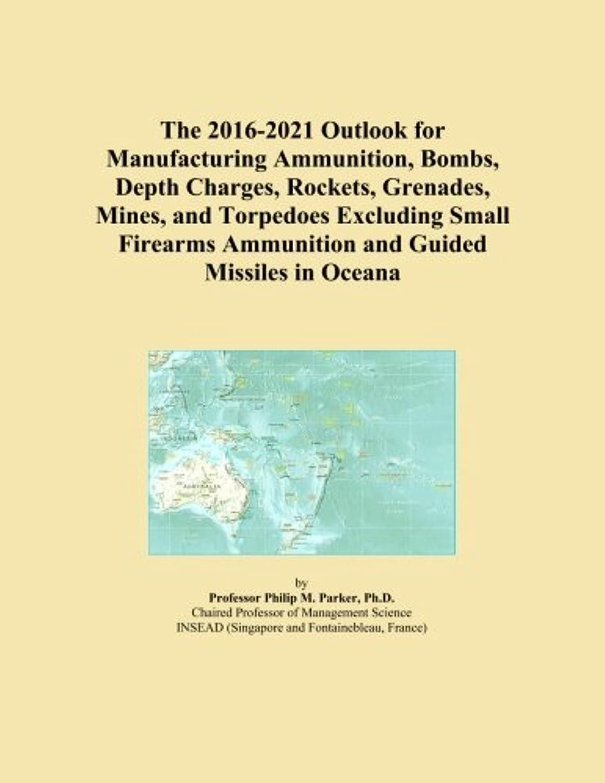 謎めいたジャンプする匹敵しますThe 2016-2021 Outlook for Manufacturing Ammunition, Bombs, Depth Charges, Rockets, Grenades, Mines, and Torpedoes Excluding Small Firearms Ammunition and Guided Missiles in Oceana