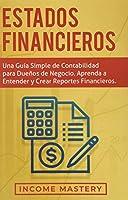 Estados financieros: Una guía simple de contabilidad para dueños de negocio. Aprenda a entender y crear reportes financieros