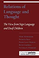 Relations of Language and Thought: The View from Sign Language and Deaf Children (Counterpoints: Cognition, Memory, and Language)