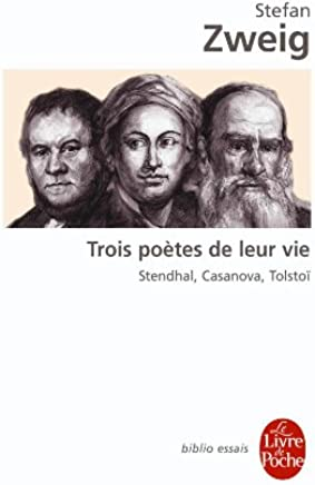 Trois poètes de leur vie. Stendhal, Casanova, Tolstoï