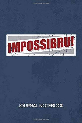 Impossibru: JOURNAL NOTEBOOK Funny Quotes Notepad RULED - Funny Guy Sketchbook Toast Organizer Japanese Jokes Diary LINED - Boyfriend & Girlfriend Gift - A5 6x9 Inch 120 Pages