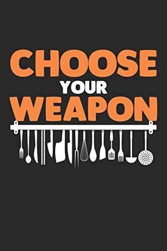 Choose your weapon: Besteck Humor Koch Gourmetküche Restaurant Chefkoch Notizbuch liniert DIN A5 - 120 Seiten für Notizen, Zeichnungen, Formeln | Organizer Schreibheft Planer Tagebuch