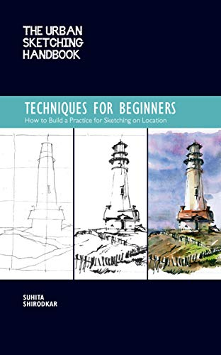 The Urban Sketching Handbook: Techniques for Beginners: How to Build a Practice for Sketching on Location (Urban Sketching Handbooks)