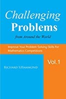 Challenging Problems from Around the World Vol. 1: Math Olympiad Contest Problems