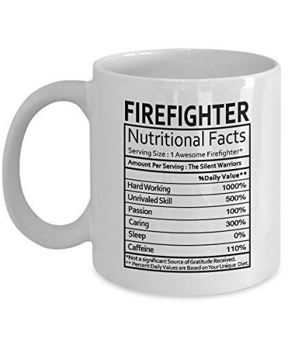 Firefighter Gifts Firefighter Nutritional Facts Label Firefighter Gag Gifts Firefighter Coffee Mugs Tea Cup White 11 oz Funny Gifts For Firefighters