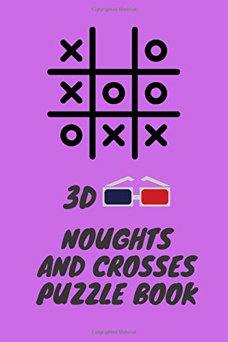 3d Noughts and Crosses Puzzle Book for kids: 120 pages of noughts and crosses to keep kids entertained