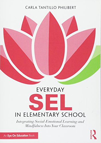 Everyday SEL in Elementary School: Integrating Social-Emotional Learning and Mindfulness Into Your Classroom