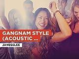 Gangnam Style (Acoustic version) al estilo de Jayesslee